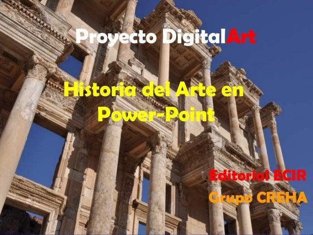 Proyecto DigitalArt Editorial ECIR Grupo CREHA Historia del Arte en Power-Point