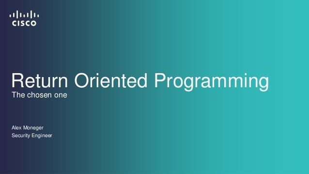 Return Oriented Programming  The chosen one  Alex Moneger  Security Engineer