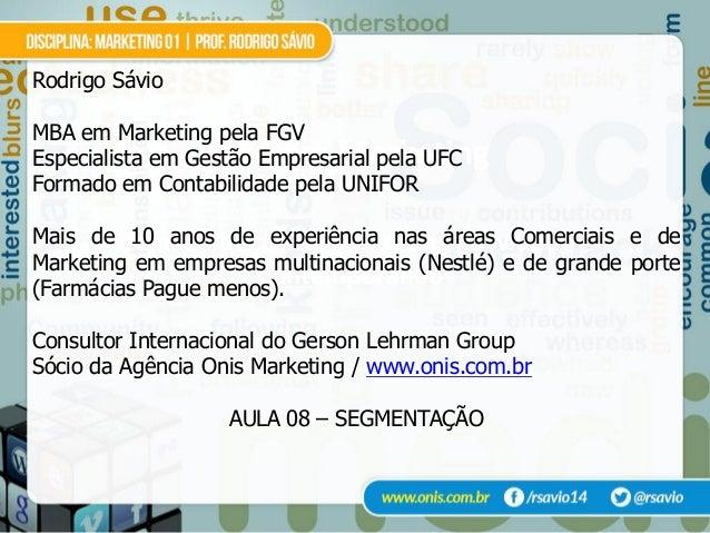 MBA em MarketingAdministração de Marketing no MundoContemporâneoRodrigo SávioMBA em Marketing pela FGVEspecialista em Gest...