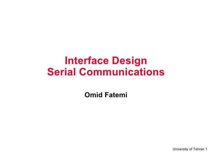 Interface Design Serial Communications Omid Fatemi