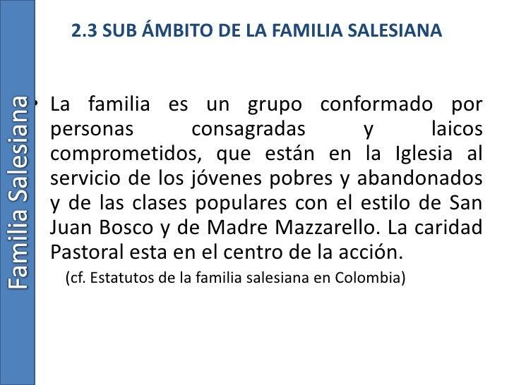 2.3 SUB ÁMBITO DE LA FAMILIA SALESIANA<br />La familia es un grupo conformado por personas consagradas y laicos comprometi...