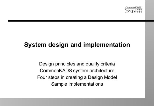 System design and implementation Design principles and quality criteria CommonKADS system architecture Four steps in creat...
