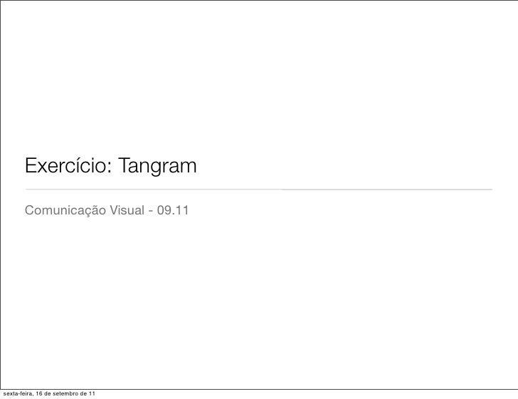 Exercício: Tangram       Comunicação Visual - 09.11sexta-feira, 16 de setembro de 11