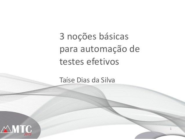 1 3  noções  básicas     para  automação  de   testes  efetivos Taíse  Dias  da  Silva