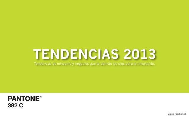 TENDENCIAS 2013Tendencias de consumo y negocios que te abrirán los ojos para la innovación.                               ...