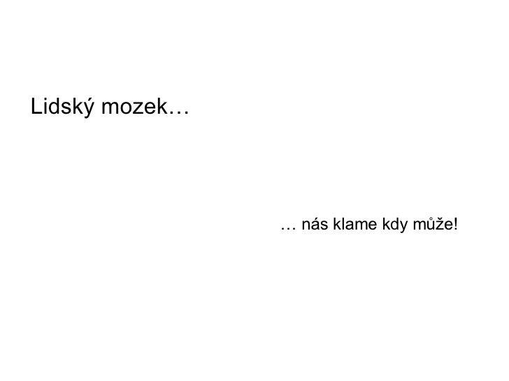<ul><li>Li dsk ý moz ek … </li></ul>…  n á s klame kdy m ů ž e!