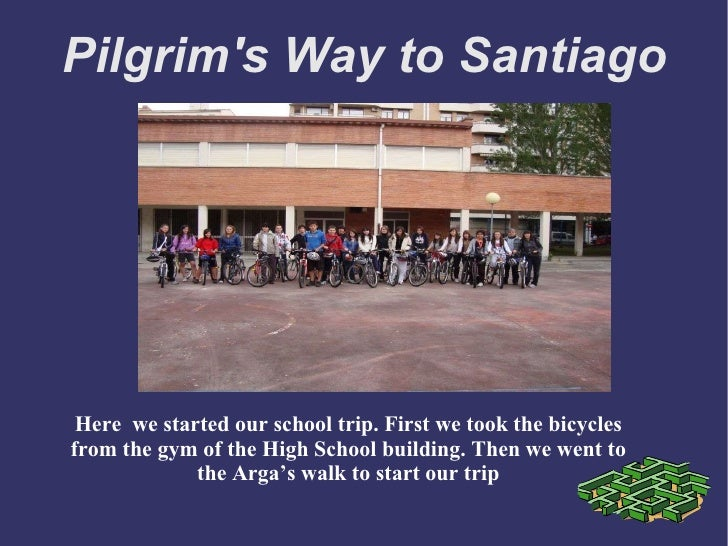 Pilgrim's Way to Santiago Here  we started our school trip. First we took the bicycles from the gym of the High School bui...