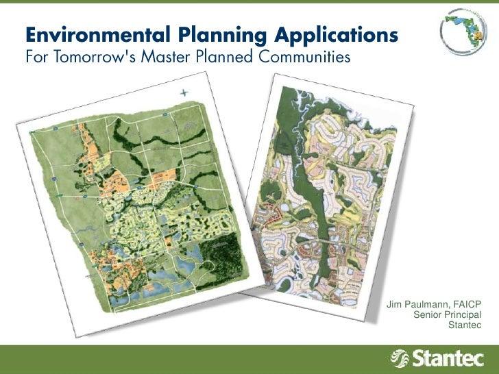 Environmental Planning Applications<br />For Tomorrow's Master Planned Communities<br />Jim Paulmann, FAICP<br />Senior Pr...