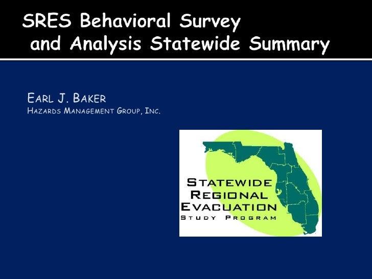 SRES Behavioral Survey and Analysis Statewide Summary<br />Earl J. Baker<br />Hazards Management Group, Inc.<br />