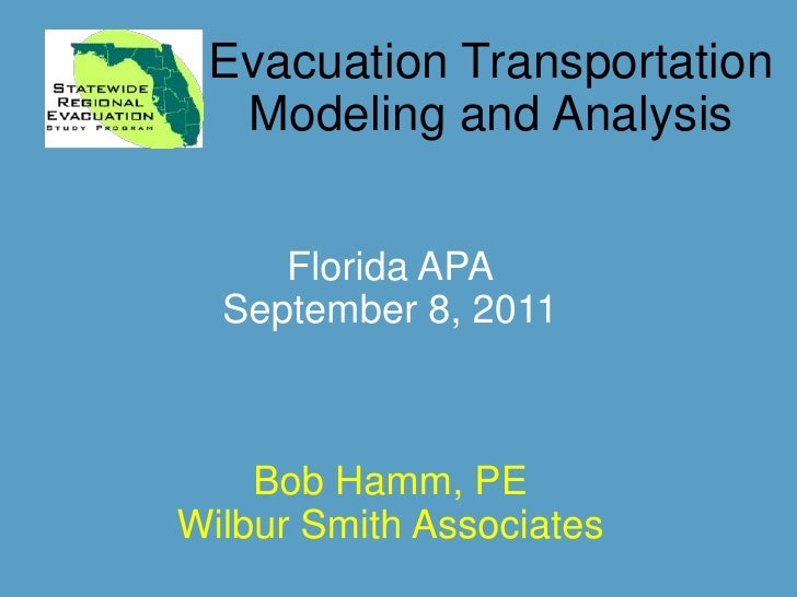 Evacuation Transportation Modeling and Analysis<br />Florida APA<br />September 8, 2011<br />Bob Hamm, PE<br />Wilbur Smit...