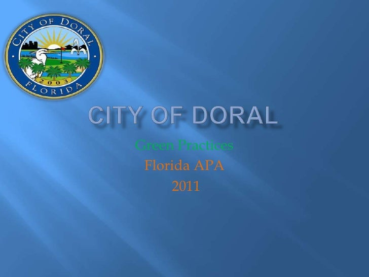City of Doral<br />Green Practices<br />Florida APA<br /> 2011<br />