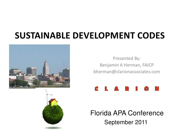 SUSTAINABLE DEVELOPMENT CODES<br />Presented By: <br />Benjamin A Herman, FAICP<br />bherman@clarionassociates.com<br /> F...