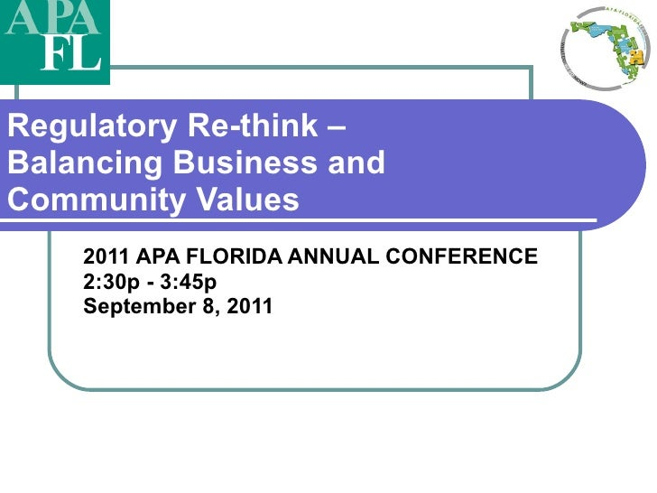 Regulatory Re-think – Balancing Business and Community Values 2011 APA FLORIDA ANNUAL CONFERENCE   2:30p - 3:45p September...