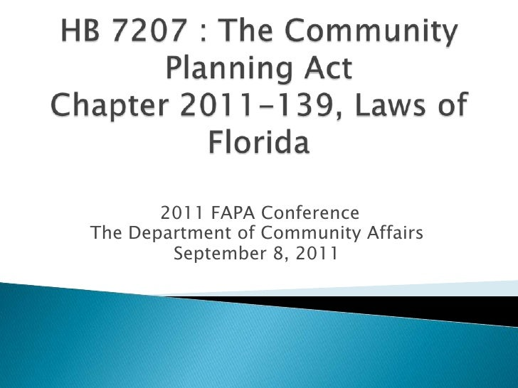 HB 7207 : The Community Planning ActChapter 2011-139, Laws of Florida<br /> 2011 FAPA Conference<br />The Department of Co...