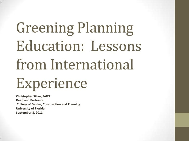 Greening Planning Education:  Lessons from International Experience<br />Christopher Silver, FAICP<br />Dean and Professor...