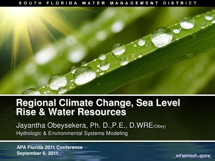 Regional Climate Change, Sea Level Rise & Water Resources<br />Jayantha Obeysekera, Ph. D.,P.E., D.WRE(Obey)<br />Hydrolog...