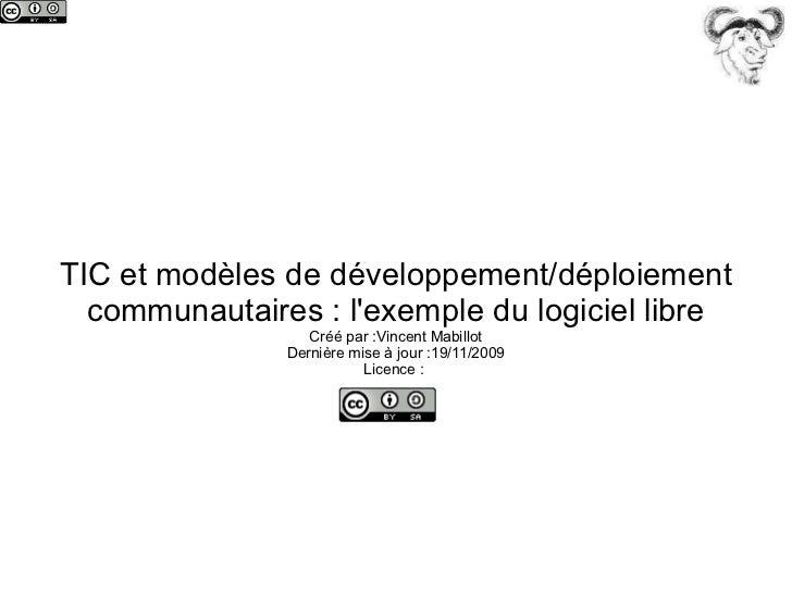 TIC et modèles de développement/déploiement communautaires : l'exemple du logiciel libre Créé par :Vincent Mabillot Derniè...