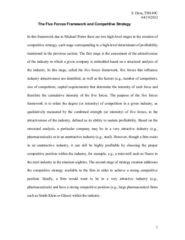 S. Desa, TIM 80C 04/19/2012 The Five Forces Framework and Competitive Strategy In this framework due to Michael Porter the...