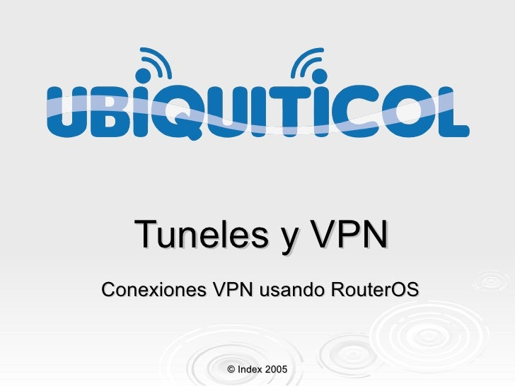 Tuneles y VPN Conexiones VPN usando RouterOS © Index 2005