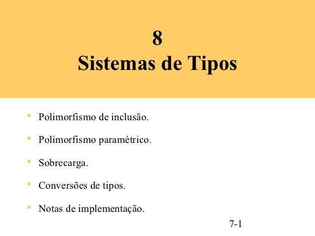 8           Sistemas de Tipos Polimorfismo de inclusão. Polimorfismo paramétrico. Sobrecarga. Conversões de tipos. No...