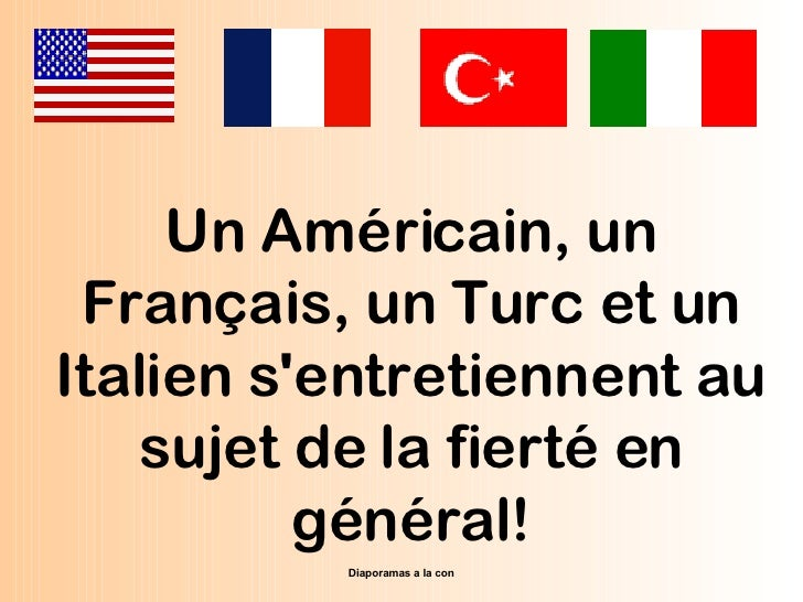 Pps realise pour diaporamas-a-la-con.com Un Américain, un Français, un Turc et un Italien s'entretiennent au sujet de la f...