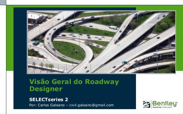 Visão Geral do RoadwayDesignerSELECTseries 2Por: Carlos Galeano – civil.galeano@gmail.com