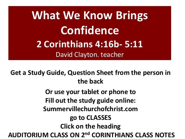 What We Know Brings Confidence 2 Corinthians 4:16b- 5:11 David Clayton. teacher Get a Study Guide, Question Sheet from the...