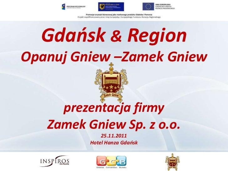 Gdańsk & RegionOpanuj Gniew –Zamek Gniew     prezentacja firmy   Zamek Gniew Sp. z o.o.              25.11.2011          H...