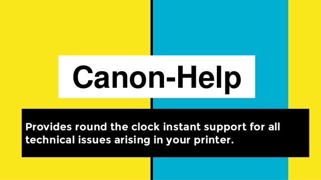 Canon-Help Provides round the clock instant support for all technical issues arising in your printer.