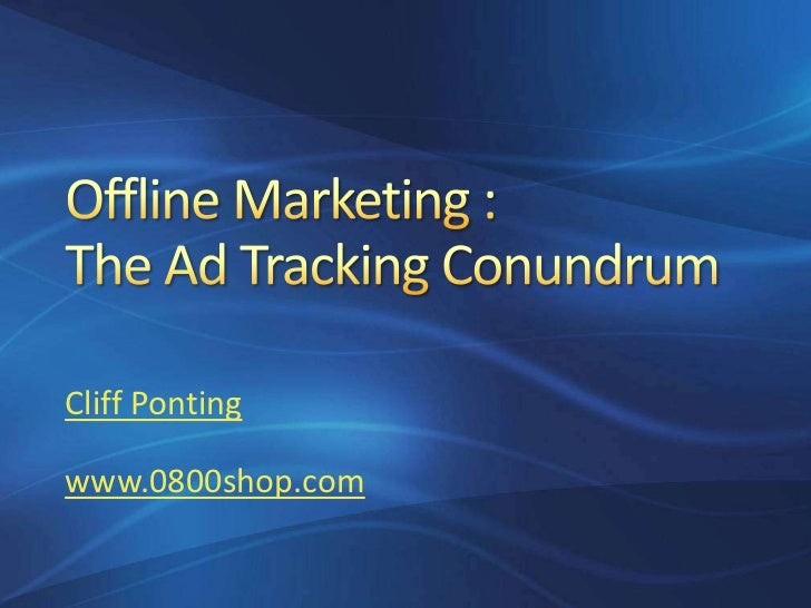 Offline Marketing :The Ad Tracking Conundrum<br />Cliff Ponting<br />www.0800shop.com<br />