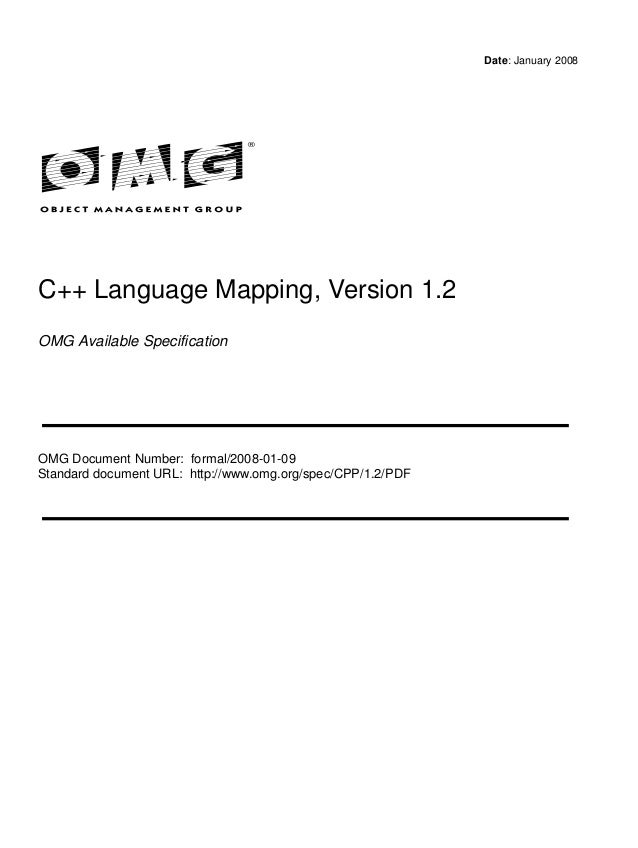Date: January 2008 C++ Language Mapping, Version 1.2 OMG Available Specification OMG Document Number: formal/2008-01-09 St...