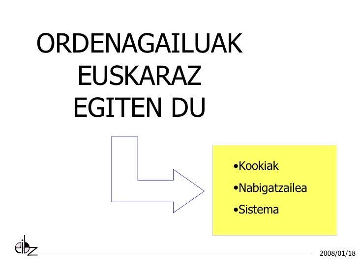 ORDENAGAILUAK EUSKARAZ EGITEN DU <ul><li>Kookiak </li></ul><ul><li>Nabigatzailea </li></ul><ul><li>Sistema </li></ul>