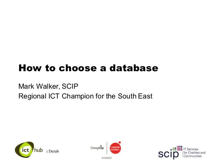 How to choose a database Mark Walker, SCIP Regional ICT Champion for the South East