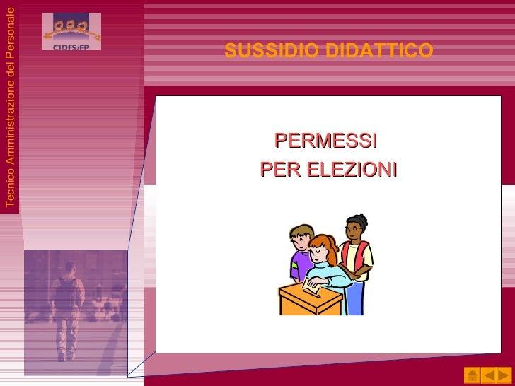 <ul><li>PERMESSI  </li></ul><ul><li>PER ELEZIONI </li></ul>SUSSIDIO DIDATTICO Tecnico Amministrazione del Personale