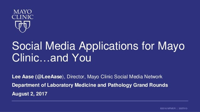©2016 MFMER | 3507910- Social Media Applications for Mayo Clinic…and You Lee Aase (@LeeAase), Director, Mayo Clinic Social...