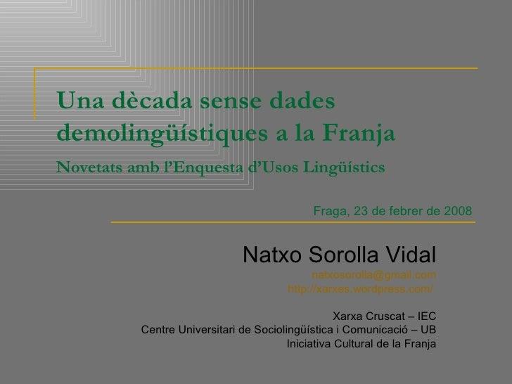 Una dècada sense dades demolingüístiques a la Franja Novetats amb l'Enquesta d'Usos Lingüístics Natxo Sorolla Vidal [email...