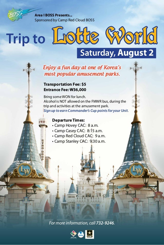 For more information, call 732-9246. Trip to Lotte World Departure Times: • Camp Hovey CAC: 8 a.m. • Camp Casey CAC: 8:15 ...