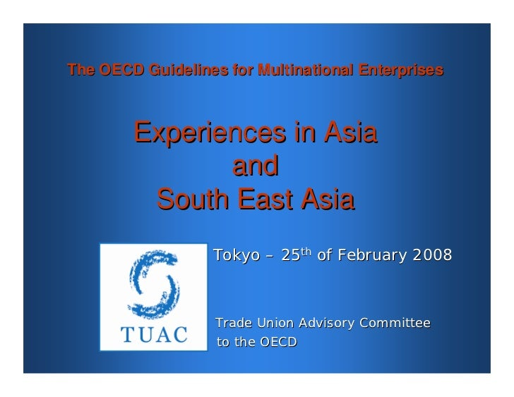 The OECD Guidelines for Multinational Enterprises            Experiences in Asia                and          South East As...