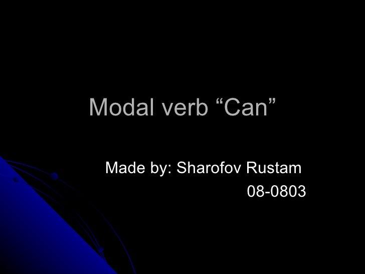 "Modal verb ""Can"" Made by: Sharofov Rustam                   08-0803"
