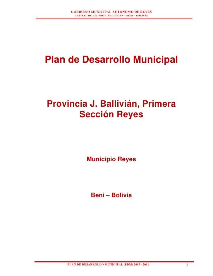 GOBIERNO MUNICIPAL AUTONOMO DE REYES        CAPITAL DE LA PROV. BALLIVIAN – BENI – BOLIVIAPlan de Desarrollo MunicipalProv...