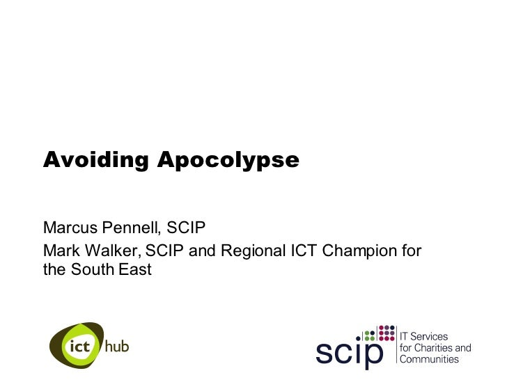 Avoiding Apocolypse Marcus Pennell, SCIP Mark Walker, SCIP and Regional ICT Champion for the South East