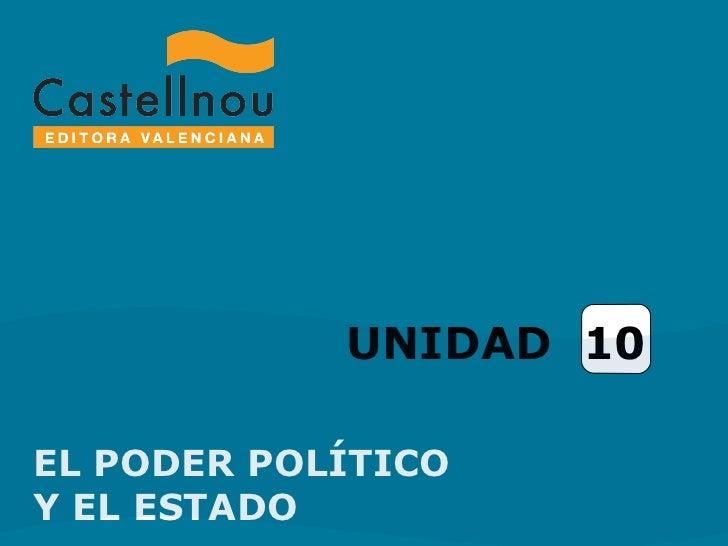 UNIDAD  10 EL PODER POLÍTICO  Y EL ESTADO
