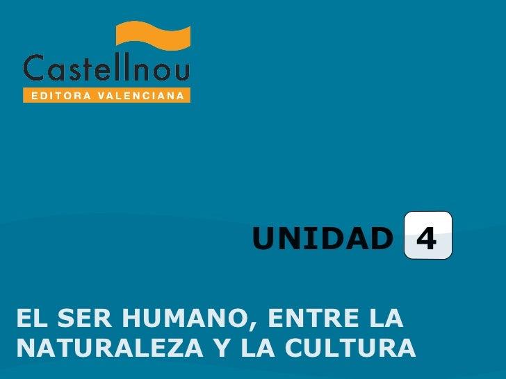 UNIDAD  4 EL SER HUMANO, ENTRE LA NATURALEZA Y LA CULTURA