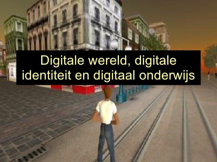 Digitale wereld, digitale identiteit en digitaal onderwijs