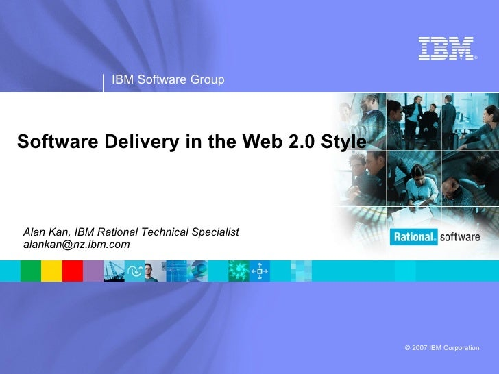 Software Delivery in the Web 2.0 Style Alan Kan, IBM Rational Technical Specialist [email_address]