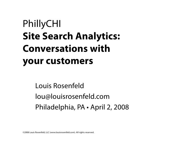 PhillyCHI Site Search Analytics: Conversations with your customers              Louis Rosenfeld             lou@louisrosen...