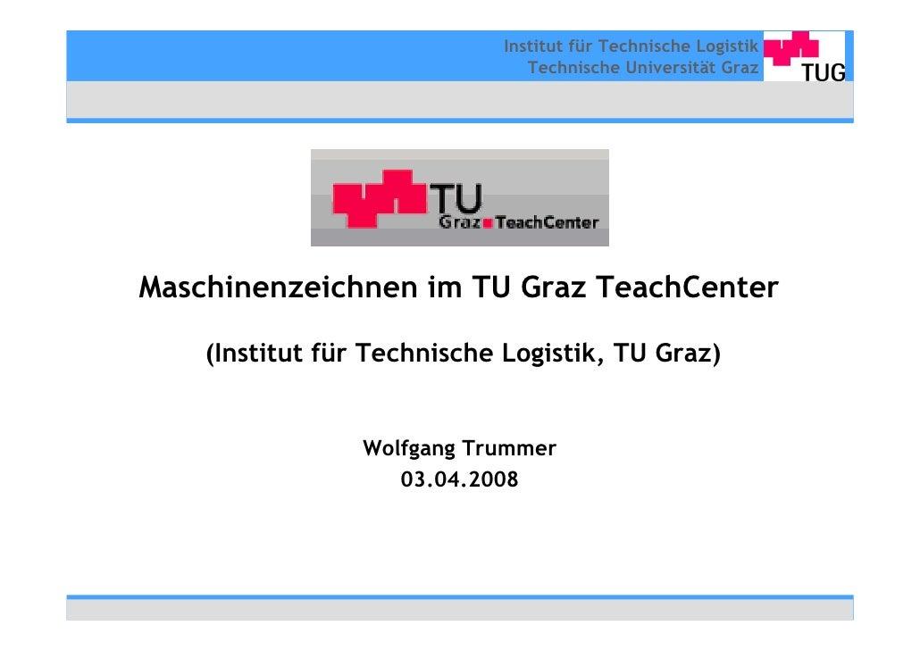 Institut für Technische Logistik                                Technische Universität Graz     Maschinenzeichnen im TU Gr...