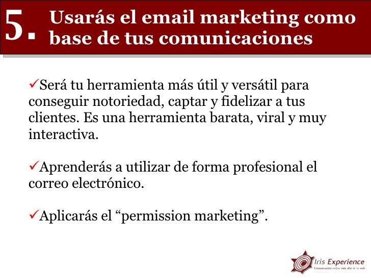 Usarás el email marketing como base de tus comunicaciones 5. <ul><li>Será tu herramienta más útil y versátil para consegui...