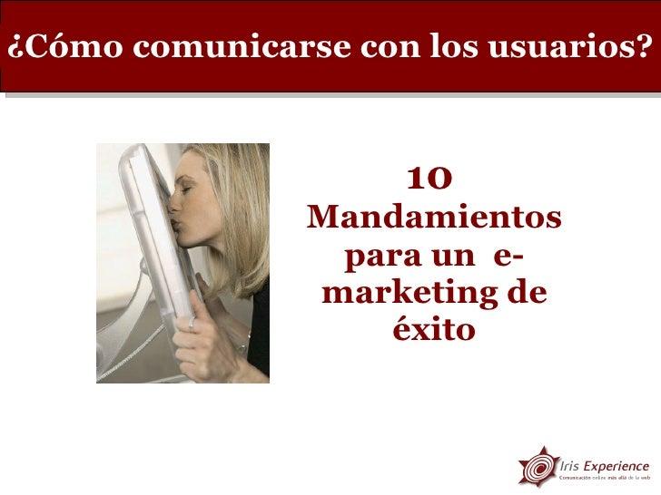 ¿Cómo comunicarse con los usuarios? 10   Mandamientos para un  e-marketing de éxito