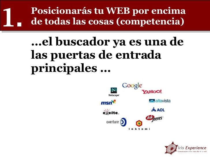 Posicionarás tu WEB por encima de todas las cosas (competencia) 1. … el buscador ya es una de las puertas de entrada princ...